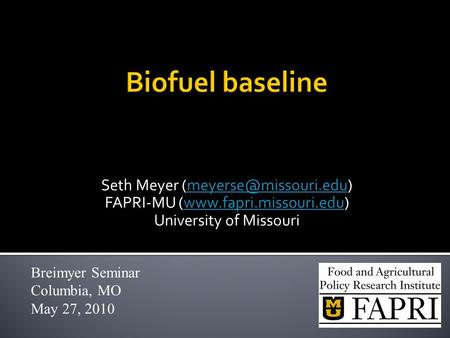Seth Meyer FAPRI-MU (www.fapri.missouri.edu)www.fapri.missouri.edu University of Missouri Breimyer Seminar Columbia,