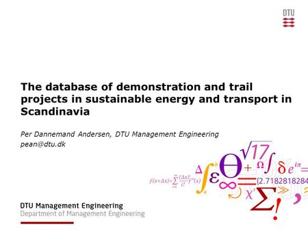 The database of demonstration and trail projects in sustainable energy and transport in Scandinavia Per Dannemand Andersen, DTU Management Engineering.