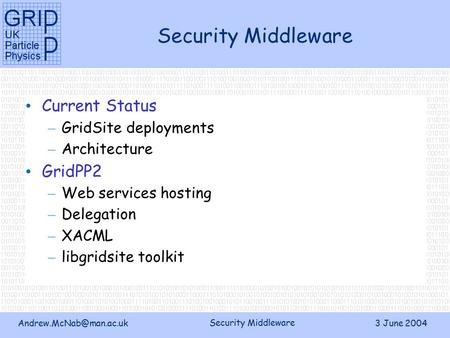 Security Middleware 3 June 2004 Security Middleware Current Status – GridSite deployments – Architecture GridPP2 – Web services.
