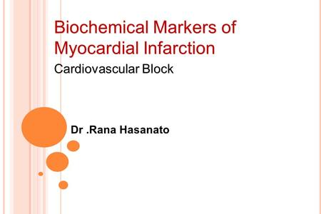 Biochemical Markers of Myocardial Infarction Dr.Rana Hasanato Cardiovascular Block.