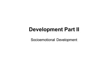 Development Part II Socioemotional Development