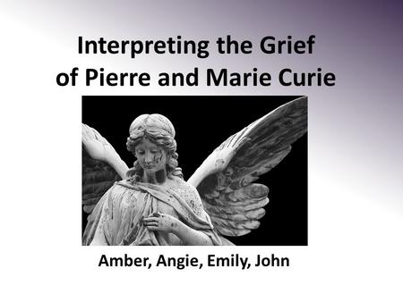 Interpreting the Grief of Pierre and Marie Curie