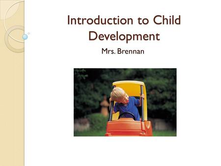 Introduction to Child Development Mrs. Brennan. Five Principles of Child Development Physical ◦ Activities such as running, jumping or riding a bike.