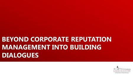 BEYOND CORPORATE REPUTATION MANAGEMENT INTO BUILDING DIALOGUES.