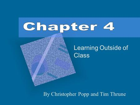 Learning Outside of Class By Christopher Popp and Tim Thrune.
