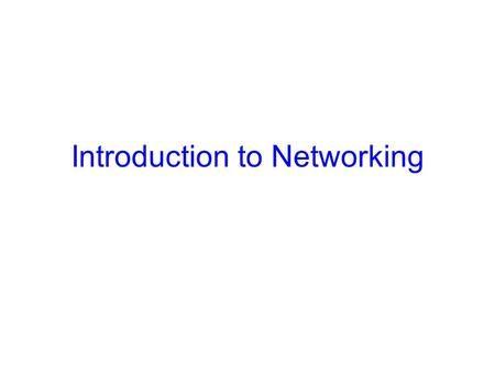 Introduction to Networking. Internet: Example Click -> get page Specifies - protocol (http) - location (www.cnn.com)