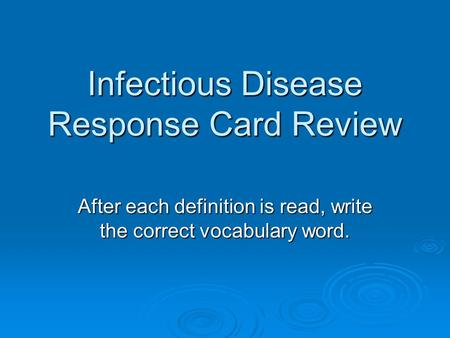 Infectious Disease Response Card Review After each definition is read, write the correct vocabulary word.