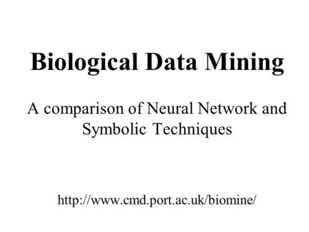 Biological Data Mining A comparison of Neural Network and Symbolic Techniques