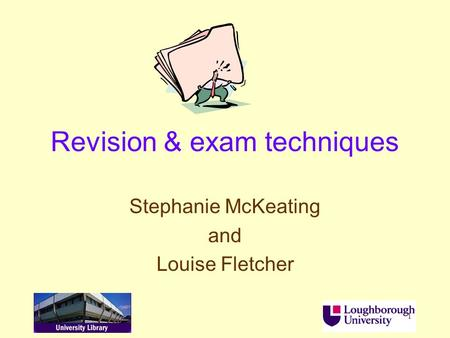1 Revision & exam techniques Stephanie McKeating and Louise Fletcher.