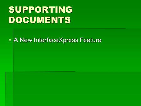 SUPPORTING DOCUMENTS  A New InterfaceXpress Feature.