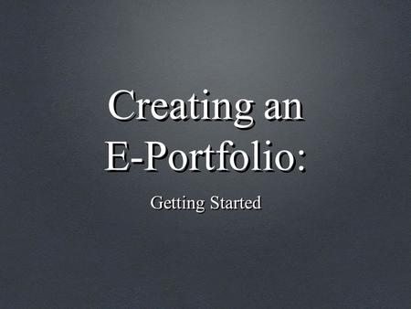 Creating an E-Portfolio: Getting Started. Course Outline What is an E-Portfolio? Why create an E-Portfolio? Advantages of an E-Portfolio The E-Portfolio.