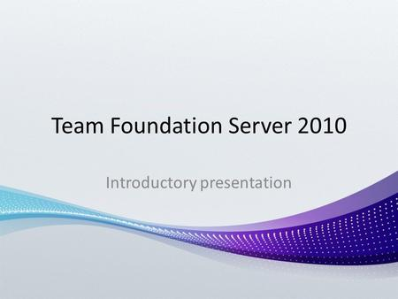 Team Foundation Server 2010 Introductory presentation.
