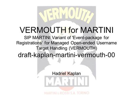 VERMOUTH for MARTINI SIP MARTINI Variant of 'Event-package for Registrations' for Managed Open-ended Username Target Handling (VERMOUTH) draft-kaplan-martini-vermouth-00.