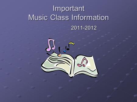 Important Music Class Information 2011-2012. Classroom Rules and Expectations Why We Have Rules Everyone has a job in the music classroom. The teacher's.
