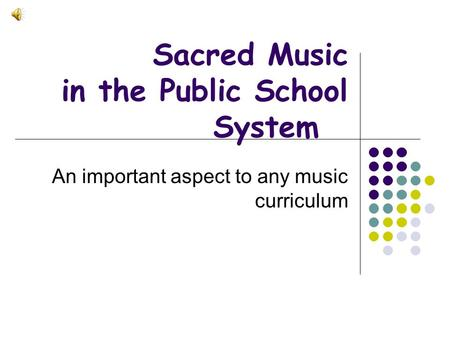 Sacred Music in the Public School System An important aspect to any music curriculum.