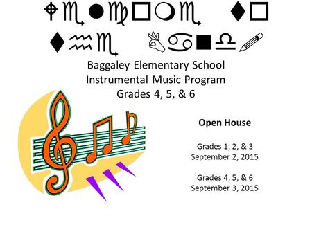 Welcome to the Band! Baggaley Elementary School Instrumental Music Program Grades 4, 5, & 6 Open House Grades 1, 2, & 3 September 2, 2015 Grades 4, 5,