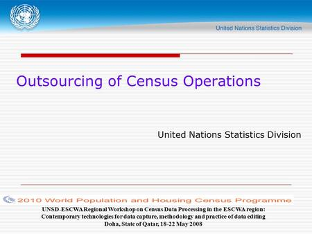 Outsourcing of Census Operations United Nations Statistics Division UNSD-ESCWA Regional Workshop on Census Data Processing in the ESCWA region: Contemporary.