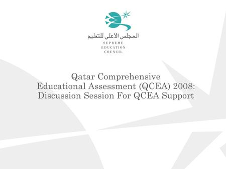 Qatar Comprehensive Educational Assessment (QCEA) 2008: Discussion Session For QCEA Support.