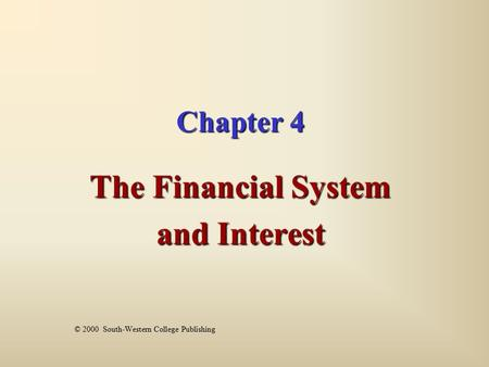 Chapter 4 The Financial System and Interest © 2000 South-Western College Publishing.