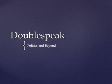 { Doublespeak Politics and Beyond.   Language intended to distort or obscure its actual meaning.   We may see euphemisms, ambiguity or generalizations.