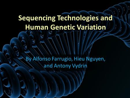 By Alfonso Farrugio, Hieu Nguyen, and Antony Vydrin Sequencing Technologies and Human Genetic Variation.