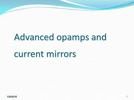 1/24/20161 Advanced opamps and current mirrors. 1/24/20162 Wide swing current mirrors.