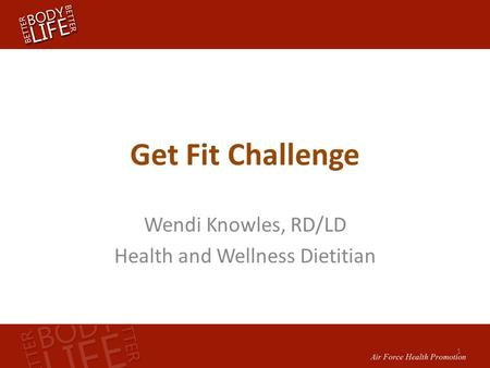 Get Fit Challenge Wendi Knowles, RD/LD Health and Wellness Dietitian 1.