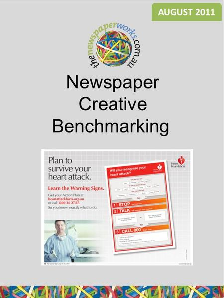 Newspaper Creative Benchmarking AUGUST 2011. Significantly different to Retail Average at 90% c.l. All Newspaper Norms Heart Foundation Ad size: HPC Appeared: