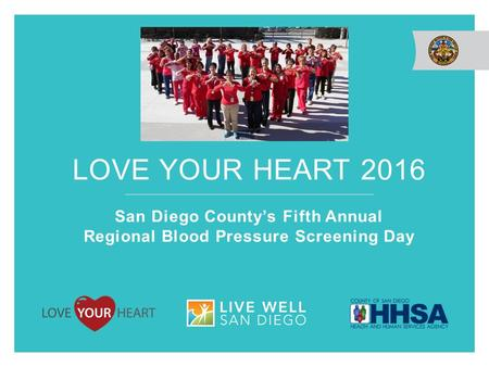 LOVE YOUR HEART 2016 San Diego County's Fifth Annual Regional Blood Pressure Screening Day.