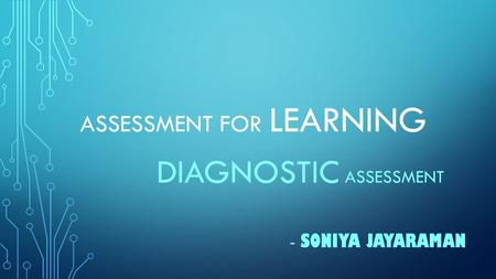 ASSESSMENT FOR LEARNING DIAGNOSTIC ASSESSMENT - SONIYA JAYARAMAN.