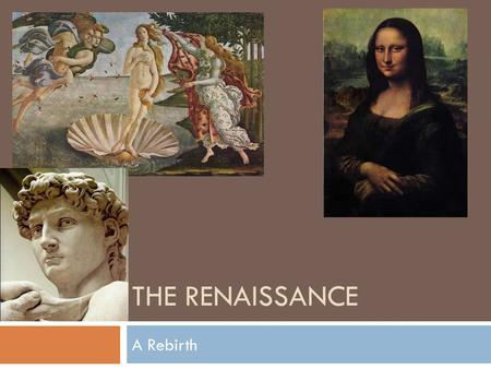 THE RENAISSANCE A Rebirth. The Renaissance: A Rebirth  Europe first emerged from the darkness of the Dark Ages in Northern Italy  The Renaissance literally.
