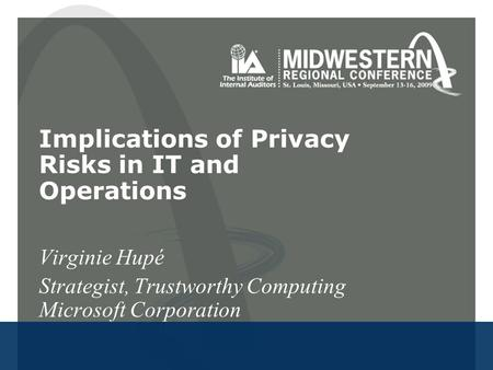 Implications of Privacy Risks in IT and Operations Virginie Hupé Strategist, Trustworthy Computing Microsoft Corporation.