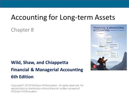 Accounting for Long-term Assets Chapter 8 Copyright © 2016 McGraw-Hill Education. All rights reserved. No reproduction or distribution without the prior.