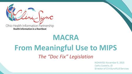 "MACRA From Meaningful Use to MIPS The ""Doc Fix"" Legislation"
