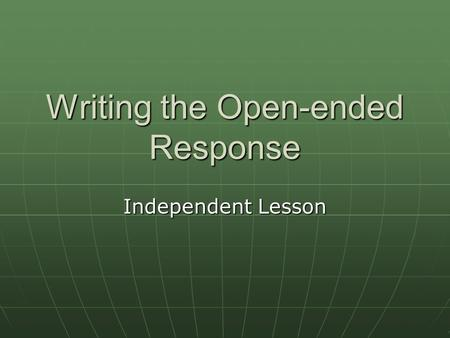 Writing the Open-ended Response Independent Lesson.