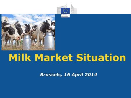 Milk Market Situation Brussels, 16 April 2014. 16 April 20142 !!! Data from some Member States are confidential and are NOT included in this table !!!