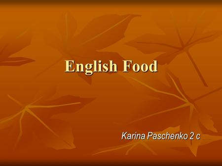 English Food Karina Paschenko 2 c. Mealtimes: In many European countries it is normal to have a long break in the middle of the day when all members of.