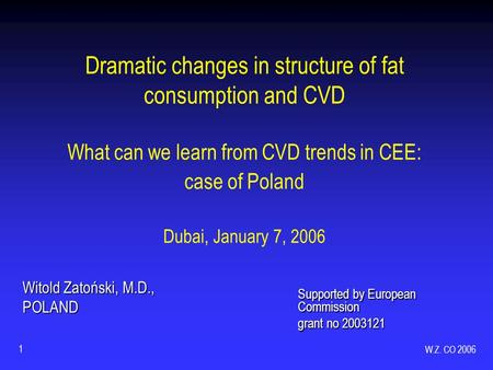 W.Z. CO 2006 1 Dramatic changes in structure of fat consumption and CVD What can we learn from CVD trends in CEE: case of Poland Dubai, January 7, 2006.