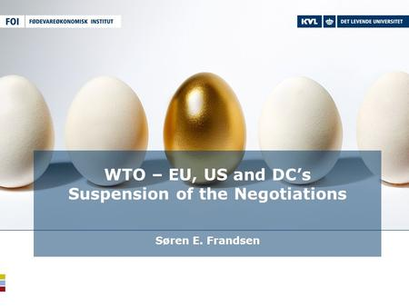 WTO – EU, US and DC's Suspension of the Negotiations Søren E. Frandsen.