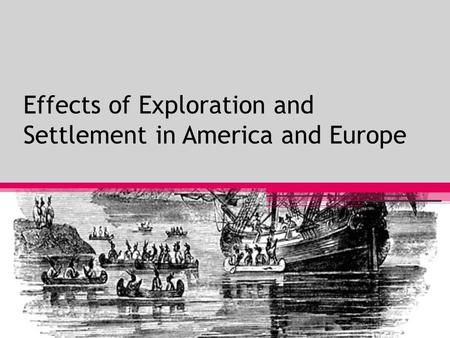 Effects of Exploration and Settlement in America and Europe.