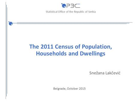 Statistical Office of the Republic of Serbia The 2011 Census of Population, Households and Dwellings Snežana Lakčević Belgrade, October 2015.