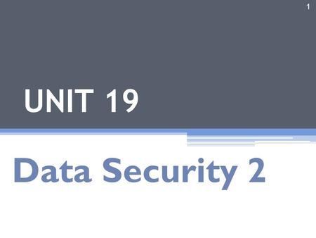 1 UNIT 19 Data Security 2. Introduction 2 AGENDA Hardware and Software protect ion Network protect ion Some authentication technologies :smart card Storage.