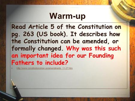 Warm-up Read Article 5 of the Constitution on pg. 263 (US book). It describes how the Constitution can be amended, or formally changed. Why was this such.