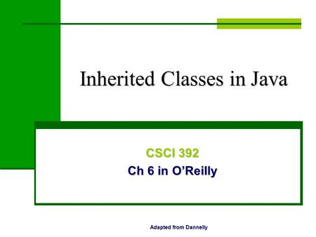 Inherited Classes in Java CSCI 392 Ch 6 in O'Reilly Adapted from Dannelly.
