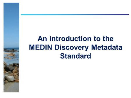An introduction to the MEDIN Discovery Metadata Standard.