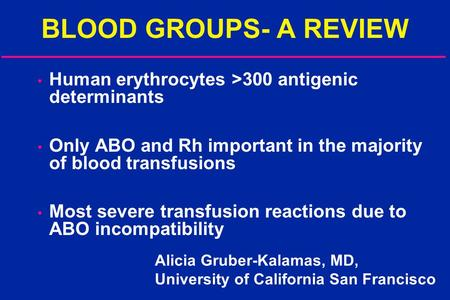 BLOOD GROUPS- A REVIEW Human erythrocytes >300 antigenic determinants Only ABO and Rh important in the majority of blood transfusions Most severe transfusion.