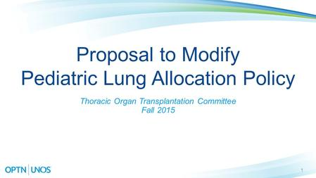 1 Proposal to Modify Pediatric Lung Allocation Policy Thoracic Organ Transplantation Committee Fall 2015.