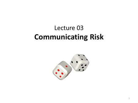Lecture 03 Communicating Risk