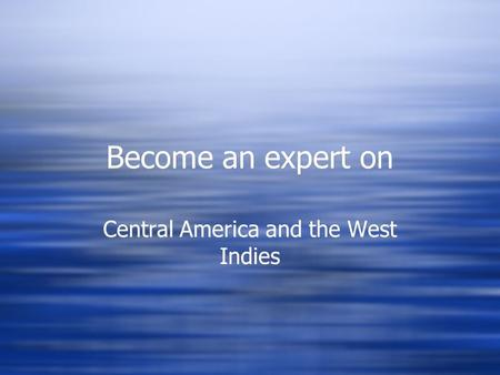 Become an expert on Central America and the West Indies.