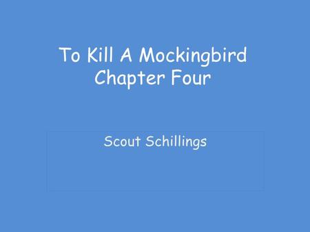 To Kill A Mockingbird Chapter Four Scout Schillings.